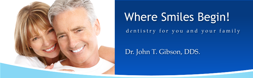 Where Smiles Begin!  Dentistry for you and your family.  Dr. John T. Gibson, DDS.